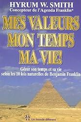 Mes valeurs, mon temps, ma vie ! : Gérer son temps et sa vie selon les 10 lois naturelles de Franklin