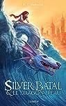 Silver Batal et le Dragon d'eau, tome 1 par Halbrook