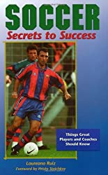 Soccer Secrets to Success: Things Great Players and Coaches Should Know