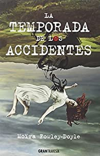 La temporada de los accidentes par Moïra Fowley-Doyle