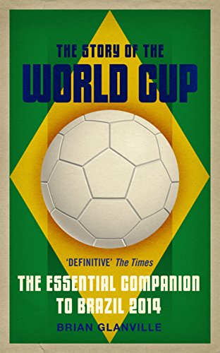 The Story of the World Cup: 2014: The Essential Companion to Brazil 2014 por Brian Glanville