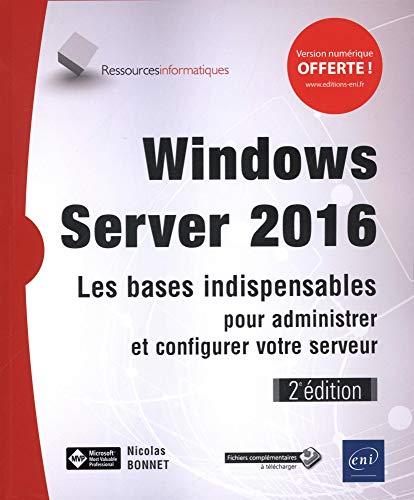 Windows Server 2016 - Les bases indispensables pour administrer et configurer votre serveur (2e édition) par Nicolas BONNET