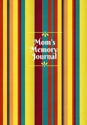 Mom's Memory Journal: Preserve Memories, Leave Your Legacy, Memoirs Log, Journal, Keepsake Notebook For Mothers To Fill In With others Inspirational 7