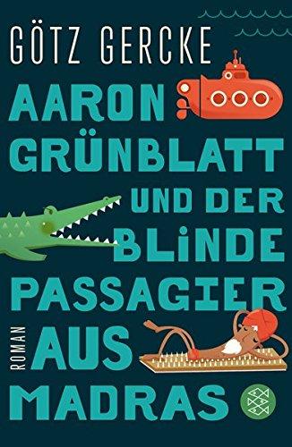 Aaron Grünblatt und der blinde Passagier aus Madras: Roman