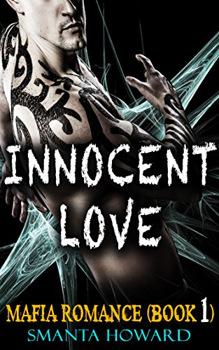 ROMANCE: BILLIONAIRE ROMANCE: MAFIA ROMANCE: Innocent Love (Badass Contemporary Boy Mafia Arrogant Menage Bad) (Mafia Romance Series Book 1)
