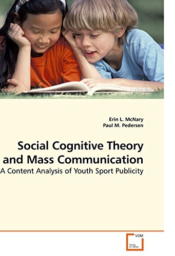 Social Cognitive Theory and Mass Communication: A Content Analysis of Youth Sport Publicity by Erin L. McNary (2010-02-28)