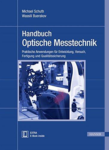 Handbuch Optische Messtechnik: Praktische Anwendungen für Entwicklung, Versuch, Fertigung und Qualitätssicherung