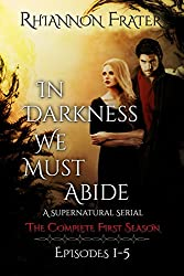 In Darkness We Must Abide: The Complete First Season: Episodes 1-5 (English Edition)