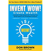 Invent Wow: A Proven 3 Step System for Turning Your WOW IDEAS Into Profitable Products (English Edition)