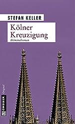 Kölner Kreuzigung: Kriminalroman (Kriminalromane im GMEINER-Verlag)