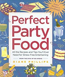 Perfect Party Food: All the Recipes and Tips You'll Ever Need for Stress-Free Entertaining from the Diva of Do-Ahead by Diane Phillips (2005-10-05)