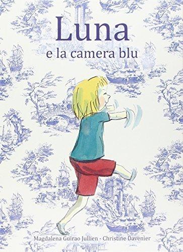 Luna e la camera blu by Magdalena Guirao Jullien, Christine Davenier (2014) Hardcover