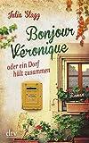 Bonjour Véronique oder ein Dorf hält zusammen: Roman (Romanreihe um das Pyrenäendorf Fogas, Band 21636)