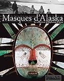 Masques d'Alaska, la collection d'Alphonse Pinart