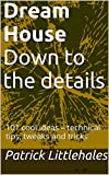 Dream House  Down to the details: 101 cool ideas - technical tips, tweaks and tricks