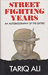 Street Fighting Years: An Autobiography of the Sixties by Tariq Ali (1987-11-02)