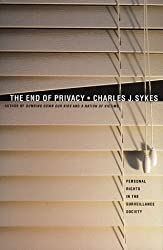 The End of Privacy: The Attack on Personal Rights at Home, at Work, On-Line, and in Court by Charles J. Sykes (1999-10-21)