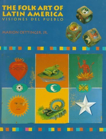 the-folk-art-of-latin-america-visiones-del-pueblo-by-marion-oettinger-1992-09-01