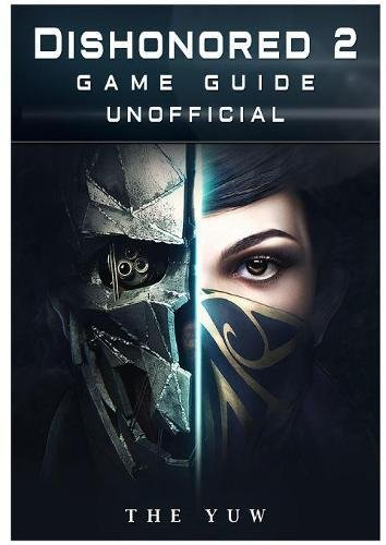 Dishonored 2 Game Guide Unofficial por The Yuw