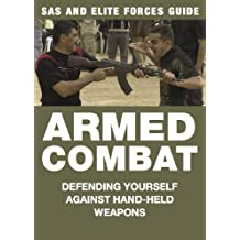 Armed Combat: Defending Yourself Against Hand-Held Weapons (SAS and Elite Forces Guide)