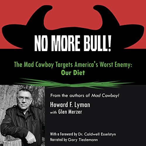No More Bull!: The Mad Cowboy Targets America's Worst Enemy: Our Diet Test