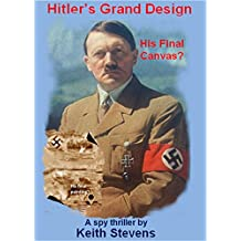 Hitler's Grand Design: A spy thriller
