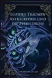 Luzides Träumen , Astralreisen und die Zirbeldrüse: Wege der Bewusstseinserweiterung