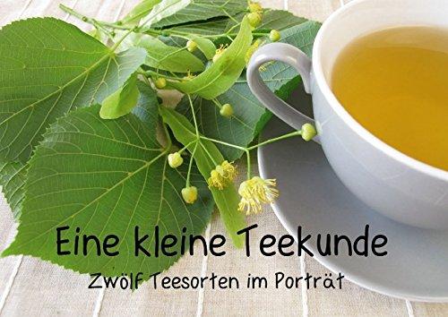 Eine kleine Teekunde -  Zwölf Teesorten im Porträt (Posterbuch DIN A3 quer): In diesem Posterbuch werden klassische Teesorten, Kräuter- und ... (Posterbuch, 14 Seiten) (CALVENDO Gesundheit)