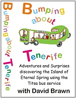 Bumping About Tenerife - Adventures on the Titsa Bus Services by [Brawn, David]