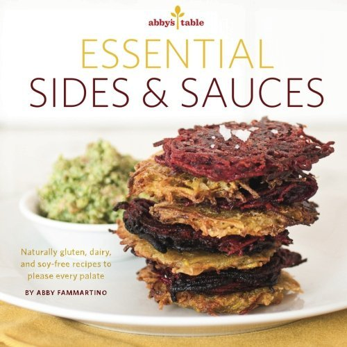 Abby's Table Essential Sauces + Sides: Naturally gluten, dairy, and soy-free recipes to please every palate. by Abby Fammartino (2014-12-07) par Abby Fammartino