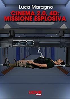 Cinema 2.0, 4D: Missione Esplosiva! (Best Movie EBook Vol. 1) di [Maragno, Luca]