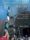 Christliche Volksfeste in Europa: Prozessionen, Rituale, Volksschauspiele