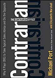 The Contrarian Effect: Why It Pays (Big) to Take Typical Sales Advice and Do the Opposite by Michael Port (2008-09-09)