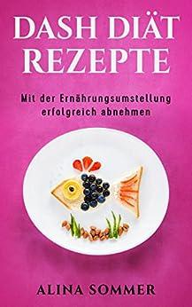 Dash Diät Rezepte: Mit der Ernährungsumstellung..
