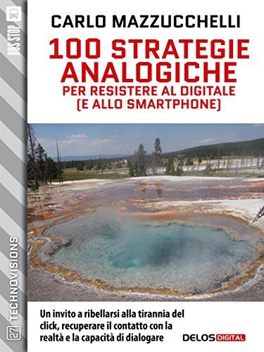 100 strategie analogiche per resistere al digitale (e allo smartphone) (TechnoVisions)