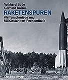 Raketenspuren. Waffenschmiede und Militärstandort Peenemünde (Das Standardwerk in 9., aktualisierter Auflage!)