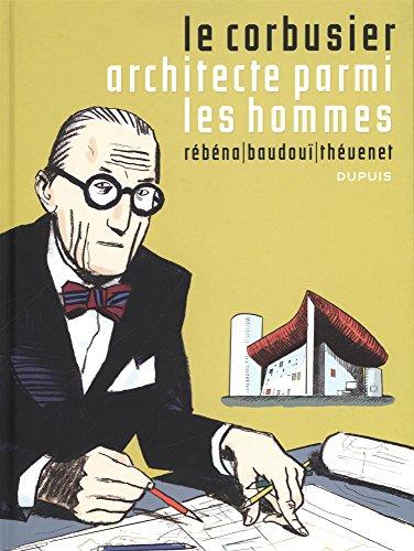 Le Corbusier - tome 1 - Le corbusier,Architecte parmi les hommes