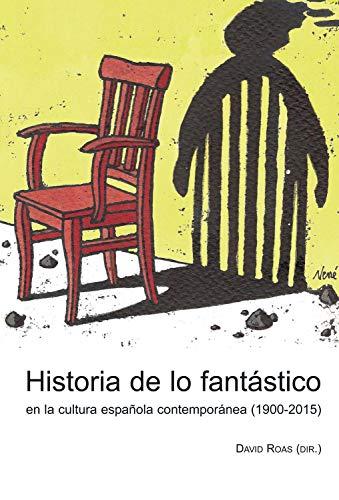 Historia de lo fantástico en la cultura española contemporánea (1900-2015) por David Roas