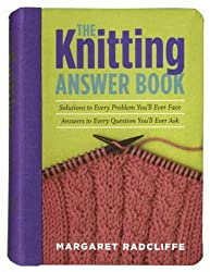 Knitting Answer Book: Solutions to Every Problem You'll Ever Face, Answers to Every Question You'll Ever Ask