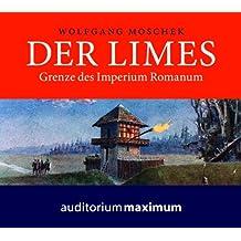 Der Limes: Grenze des Imperium Romanum