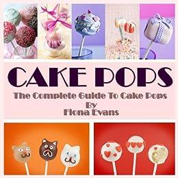 Cake Pops: 50 Delicious Cake Pop Recipes, Tips & Tricks for Mini Tasty Treats by [Evans, Fiona]