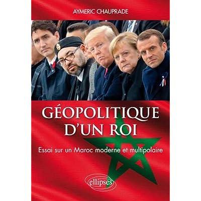 Géopolitique d'un Roi – Essai sur un Maroc moderne et multipolaire