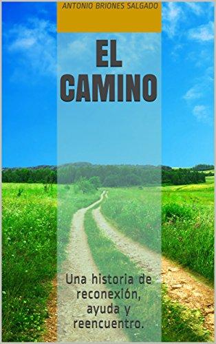 El Camino: Una historia de reconexión, ayuda y reencuentro. por Antonio Briones Salgado