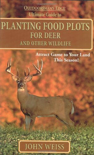 Planting Food Plots for Deer and Other Wildlife by John Weiss (2002-04-02)