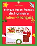 Italien enfants: Bilingue italien francais: Dictionnaire italien français, les premier mots en italien, Edition bilingue français italien, Noël - d'images en couleur bilingue pour enfants