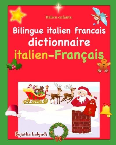 Italien enfants: Bilingue italien francais: Dictionnaire italien français, les premier mots en italien, Edition bilingue français italien, Noël - d'images en couleur bilingue pour enfants par Sujatha Lalgudi
