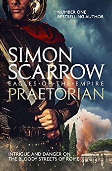 Praetorian (Eagles of the Empire 11): Cato & Macro: Book 11 by [Scarrow, Simon]