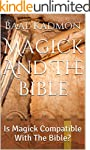 Magick And The Bible: Is Magick Compa...