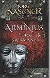 ARMINIUS - Fürst der Germanen - Jörg Kastner