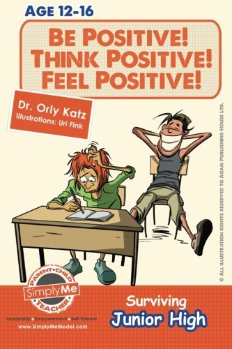 Be Positive! Think Positive! Feel Positive! Surviving Junior High: A Self Help Guide for Teens, Parents & Teachers by Orly Katz (September 29,2013)